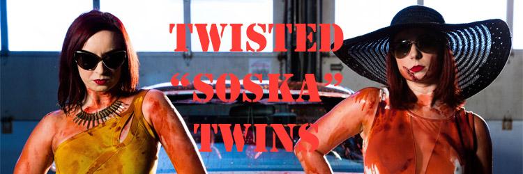 "TWISTED ""SOSKA"" TWINS"
